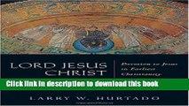 Download Lord Jesus Christ: Devotion to Jesus in Earliest Christianity: Devotion to Jesus in