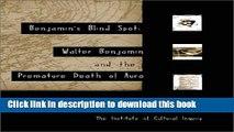 Download Benjamin s Blind Spot: Walter Benjamin and the Premature Death of Aura  Ebook Online