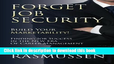 Read Forget Job Security: Build Your Marketability!: Finding Job Success in the New Era Of Career