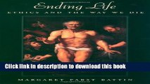 Read Ending Life: Ethics and the Way We Die  Ebook Free