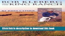 [Download] Bob Kleberg and the King Ranch: A Worldwide Sea of Grass  Full EBook