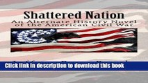 Read Books Shattered Nation: An Alternate History Novel of the American Civil War ebook textbooks