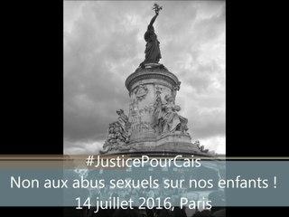 Justice pour Cais #JusticePourCais Non aux crimes sexuels sur nos enfants Manifestation à Paris le 14 juillet 2016