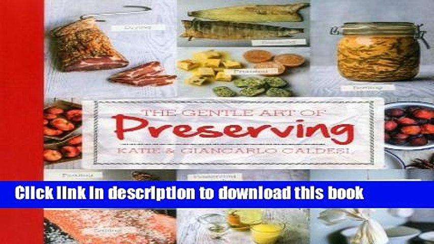 Read The Gentle Art of Preserving: Pickling, Smoking, Freezing, Drying, Curing, Fermenting,