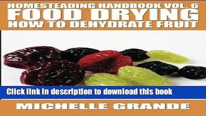 Read Homesteading Handbook vol. 6 Food Drying: How to Dehydrate Fruit (Homesteading Handbooks)