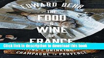 Read The Food and Wine of France: Eating and Drinking from Champagne to Provence  Ebook Free