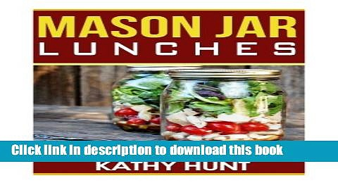 Read Mason Jar Lunches: Quick and Easy Lunch Time Jar Recipes (Mason Jar Meals, Mason Jar Recipes,