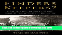 Read Finders Keepers?: How the Law of Capture Shaped the World Oil Industry  Ebook Free