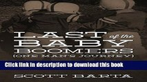 [PDF] Last of the Baby Boomers (One Man s Journey): Barely Caught the Boomer Train Still Missed