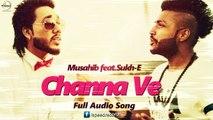 Channa Ve (Full Audio Song ) _ Musahib feat Sukhe Muzical Doctorz _ Punjabi Song _ Speed Records