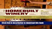 The Homebuilt Winery: 43 Projects for Building and Using Winemaking Equipment