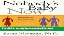 Read Nobody s Baby Now: Reinventing Your Adult Relationship with Your Mother and Father  Ebook Free