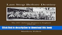 Read Books Last Stop Before Destiny: The 101st Airborne Division in England 1943/44 ebook textbooks