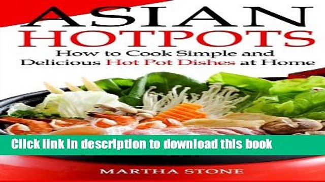Read Asian Hotpots: How to Cook Simple and Delicious Hot Pot Dishes at Home  Ebook Online