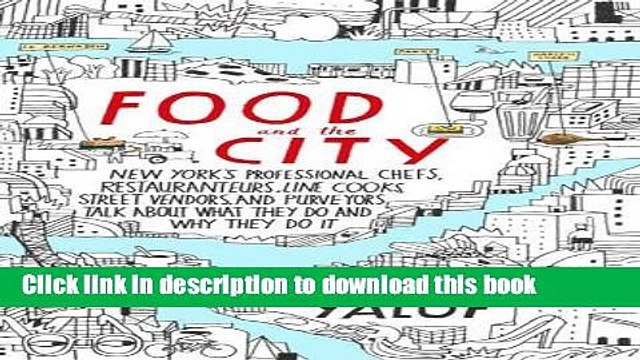 Read Food and the City: New York s Professional Chefs, Restaurateurs, Line Cooks, Street Vendors,