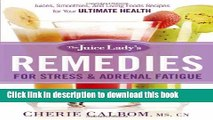 Read The Juice Lady s Remedies for Stress and Adrenal Fatigue: Juices, Smoothies, and Living Foods