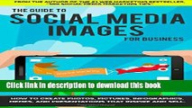 PDF The Guide to Social Media Images for Business: How to Produce Photos, Pictures,  EBook