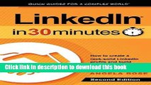 Read LinkedIn In 30 Minutes (2nd Edition): How to create a rock-solid LinkedIn profile and build