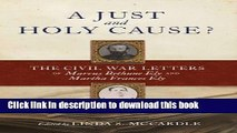 Read Books A Just and Holy Cause?: The Civil War Letters of Marcus Bethune Ely and Martha Frances