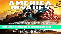 Read Books America Invades: How We ve Invaded or been Militarily Involved with almost Every