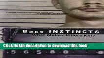 Read Book Base Instincts: What Makes Killers Kill? PDF Online