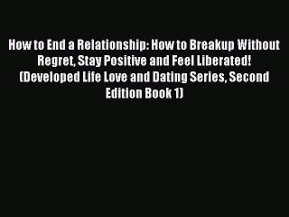 Download How to End a Relationship: How to Breakup Without Regret