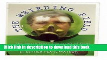 Read The Weirding Field: The North Texas Spacecraft of Gene Watson, Father and Visionary PDF Free