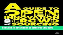 Download A Guide to Open Innovation and Crowdsourcing: Advice from Leading Experts in the Field
