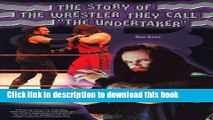 """Read The Story of the Wrestler They Call """"The Undertaker"""" (Pro Wrestling Legends)  Ebook Free"""