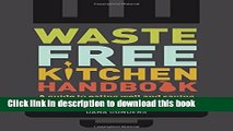 Read Waste-Free Kitchen Handbook  A Guide to Eating Well and Saving Money By Wasting Less Food