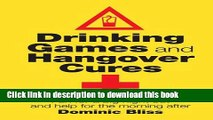 Read Drinking Games and Hangover Cures: Fun for a Big Night Out and Help for the Morning After