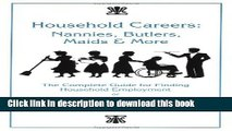 Download Household Careers: Nannies, Butlers, Maids and More: the Complete Guide for Finding