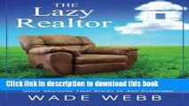 Read The Lazy Realtor: Kick Back and Relax...Your Guide to Building a Real Estate Sales Machine