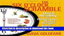 Download The Six O Clock Scramble: Quick, Healthy, and Delicious Dinner Recipes for Busy Families
