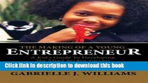 Read The Making Of A Young Entrepreneur: A Kid s Guide To Developing The Mind-Set For Success