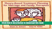Download Theory-Based Treatment Planning for Marriage and Family Therapists: Integrating Theory