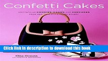 PDF The Confetti Cakes Cookbook: Spectacular Cookies, Cakes, and Cupcakes from New York City s