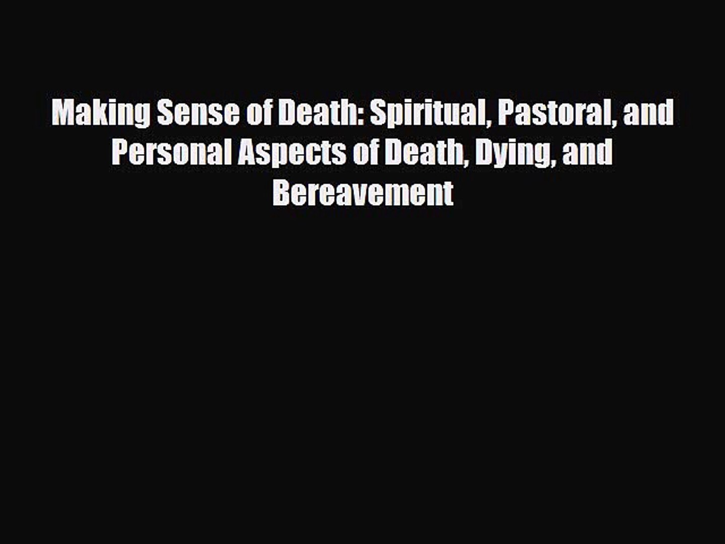 Read Making Sense of Death: Spiritual Pastoral and Personal Aspects of Death Dying and Bereavement