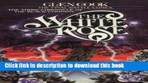 Read Books The White Rose: A Novel of the Black Company (The Chronicles of The Black Company Book