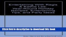 PDF Entertaining With Regis   Kathie Lee: Year-Round Holiday Recipes, Entertaining Tips, andParty