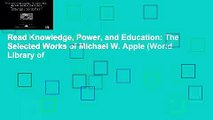 Read Knowledge, Power, and Education: The Selected Works of Michael W. Apple (World Library of