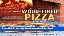 Read The Essential Wood Fired Pizza Cookbook: Recipes and Techniques From My Wood Fired Oven