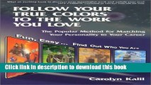 Read Follow Your True Colors to the Work You Love: The Popular Method for Matching Your