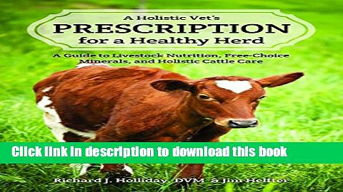 Read Book A Holistic Vet s Prescription for a Healthy Herd: A Guide to Livestock Nutrition,