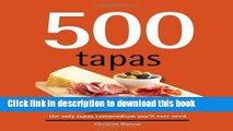 Read 500 Tapas: The Only Tapas Compendium You ll Ever Need (500 Series Cookbooks) (500 Cooking