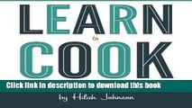 Read Learn To Cook: A Down and Dirty Guide to Cooking (For People Who Never Learned How)  Ebook