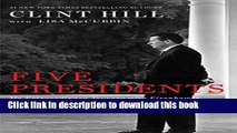 Read Five Presidents: My Extraordinary Journey with Eisenhower, Kennedy, Johnson, Nixon, and Ford