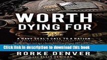 Read Worth Dying For: A Navy Seal s Call to a Nation Ebook Free