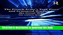 Download The French Army s Tank Force and Armoured Warfare in the Great War: The Artillerie