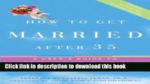 Read How to Get Married After 35 Revised Edition: A User s Guide to Getting to the Altar ebook